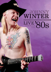 Johnny Winter - Live Through The '80s (2010)