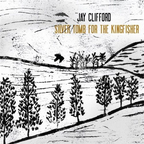 Jay Clifford - Silver Tomb For The Kingfisher (2011)