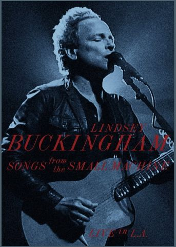 Lindsey Buckingham - Songs From The Small Machine: Live In L.A. (2011)