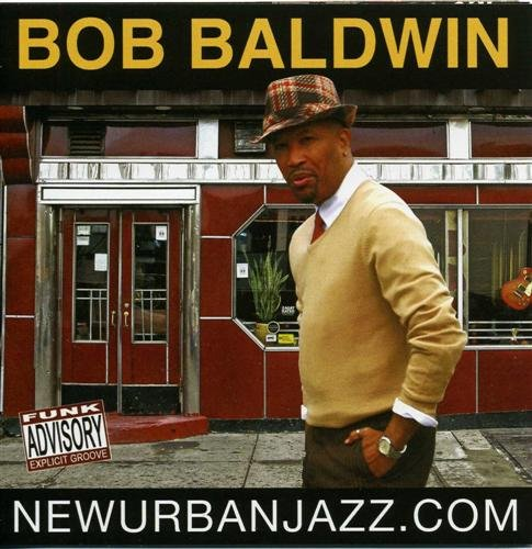 Bob Baldwin - New Urban Jazz.Com (2008)