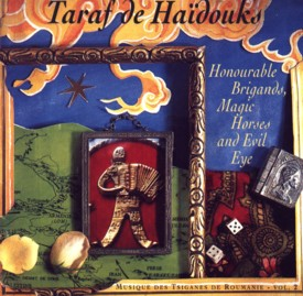 Taraf de Ha??douks - Honourable Brigands, Magic Horses and Evil Eye
