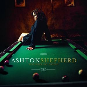 Ashton Shepherd - Sounds So Good (2008)