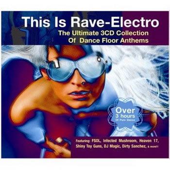 V.A. - This Is Rave-Electro (The Ultimate 3CD Collection Of Dance Floor Anthems)