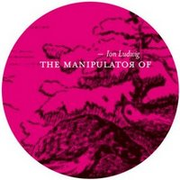 Ion Ludwig - The Manipulator Of [EP]