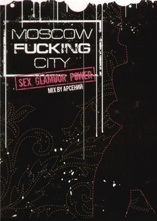 Moscow Fucking City (2007) by dj Arseniy