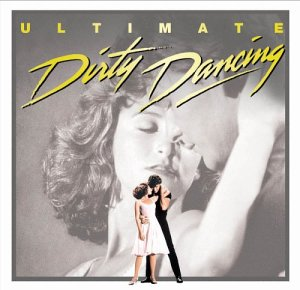 Ultimate Dirty Dancing [Original Soundtrack Recording]