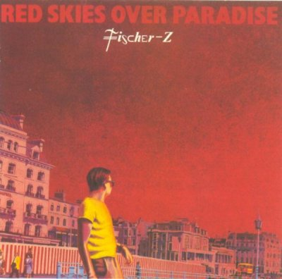 Fischer-Z - Red Skies Over Paradise 1981
