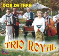 Trio Royal - Dor de tara