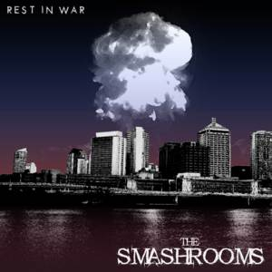 The Smashrooms - Rest In War [2007]