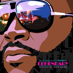 Dj E-V & Dj Flaco Presents - Legendary (Hosted By Rick Ross)