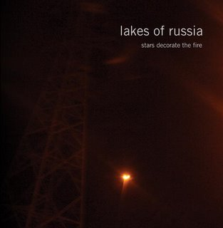 Lakes Of Russia - Stars Decorate The Fire [2008]