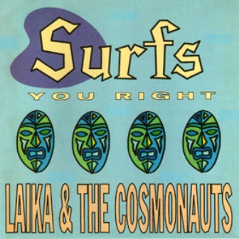 Laika & the Cosmonauts - Surfs You Right 1990