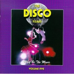 The Disco Years - Vol. 5 - Must Be the Music