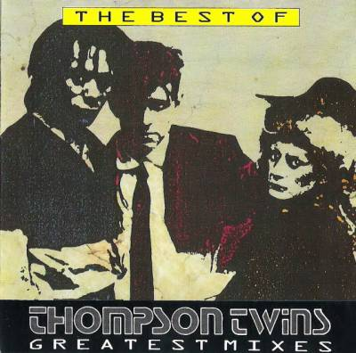 Thompson Twins - The Best Of Thompson Twins / Greatest Mixes (1990)