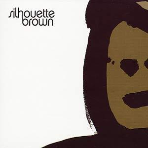 Silhouette Brown - Silhouette Brown [2005]