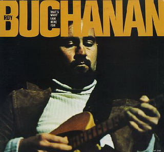 Roy Buchanan - 'That's What I Am Here For' (1973)