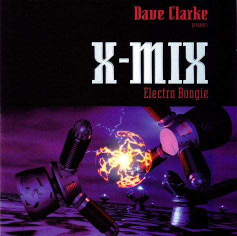 Dave Clarke - X-Mix - Electro Boogie