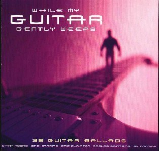 While My Guitar Gently weeps - 32 Guitar Ballades