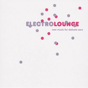 VA - ElectroLounge - New Music For Delicate Ears (2007)