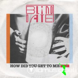 Blind Date - How Did You Get To Me 12