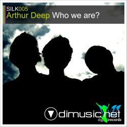 Arthur Deep - Who We Are SILK006