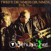 Twelve Drummers Drumming - I'll Be There [1988]