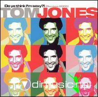 TOM JONES-do ya think i'm sexy???????    2005