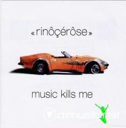 RINOCEROSE-Music Kills Me (2002)