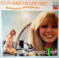 Roberto Delgado - South America in Super Stereo (1970)