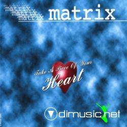 Matrix - Take A Piece Of Your Heart