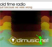 Old Time Radio - Just Because We Were Wrong (2008)