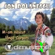 Ion Dolanescu - M-am nascut langa Carpati [Album Full]