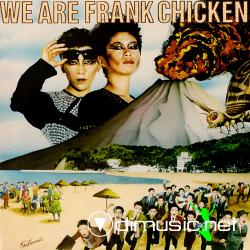 Frank Chicken - We are Frank Chickens [1984]