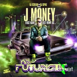 Scream & DJ Spinz Presents J Money - Mr. Futuristic