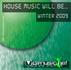 House Music Will Be... :Winter 2009