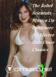 The Robot Scientists - Musica Da Batticuore 3 - Electro Italo Disco Classics