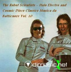 The Robot Scientists - Italo Electro and Cosmic Disco Classics Musica da Batticuore Vol. 10