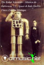 The Robot Scientists - Musica da Batticuore 12 - Space & Italo Electro Disco Classics Mixtape