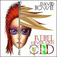 David Bowie - Rebel Never Gets Old