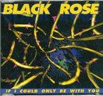 Black Rose - If I Could Only Be With You (1995)