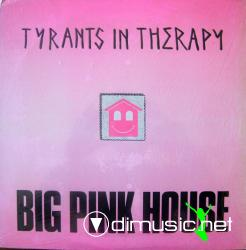 Tyrants In Therapy - Big Pink House (Radio Version ''89)