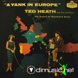 Ted Heath - A Yank in Europe (The Music of Raymond Scott)