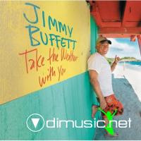 JIMMY BUFFETT -- TAKE THE WEATHER WITH YOU (2006)