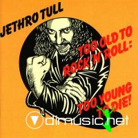 Jethro Tull - Too Old To Rock Too Young To Die