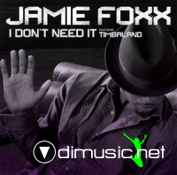 Jamie Foxx Ft Timbaland - I Dont Need It [2009]