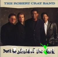 The Robert Cray Band - Don't Be Afraid Of The Dark (1988)