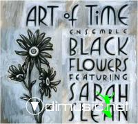 Art Of Time Ensemble - Black Flowers (Featuring Sarah Slean) (2009)