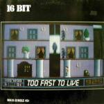16 Bit - Too Fast to Live [1988]