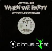 Jay W. McGee - When We Party (Uptown, Downtown(1982)