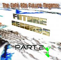 FutureRecords - Cafe 80s Future Megamix 2
